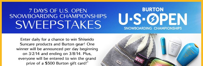 7 DAYS OF U.S. OPEN SNOWBOARDING CHAMPIONSHIPS SWEEPSTAKES | Enter daily for a chance to win Shiseido Suncare prodcuts and Burton gear!