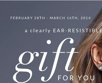 February 28th - March 16th, 2014 - A Clearly Ear-Resistible Gift For You
