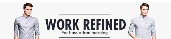 WORK REFINED For hassle-free morning