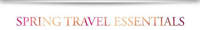 SPRING TRAVEL ESSENTIALS