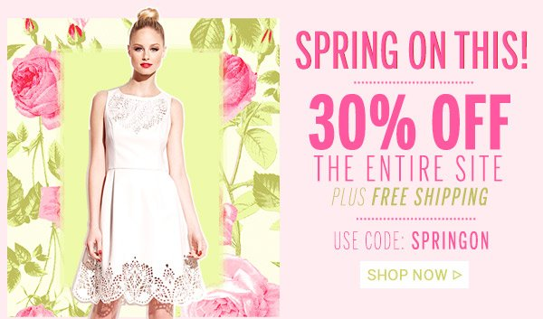 Spring On This! 30% Off the Entire Site! Shop Now