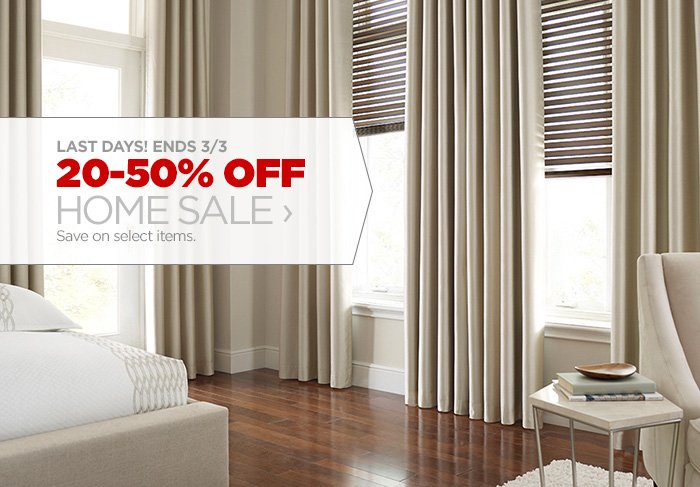 LAST DAYS! ENDS 3/3 20-50% OFF HOME SALE › Save on select  items.