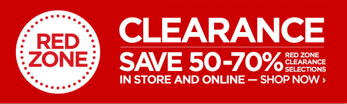 RED ZONE CLEARANCE SAVE 50-70% RED ZONE CLEARANCE SELECTIONS IN  STORE AND ONLINE – SHOP NOW ›