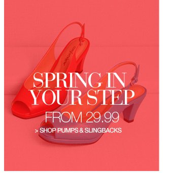 spring in your step from 29.99 - shop pumps and slingbacks