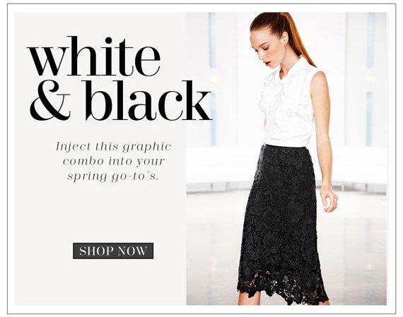 White & Black. Shop Now.