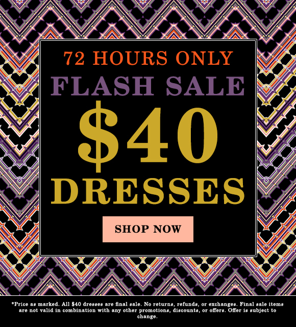 72 HOUR FLASH SALE: $40 DRESSES!