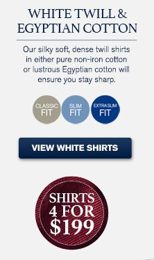 White Twill & Egyptian Cotton Our silky soft, dense twill shirts in either pure non-iron cotton or lustrous Egyptian cotton will ensure you stay sharp. Classic Fit - Slim Fit - Extra Slim Fit VIEW WHITE SHIRTS Shirts 4 for $199
