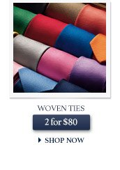 Woven Ties 2 for $80 - SHOP NOW