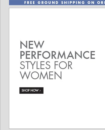 NEW PERFORMANCE STYLES FOR WOMEN