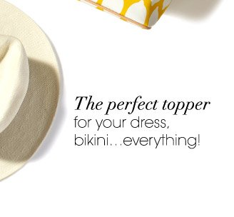 The perfect topper for your dress, bikini…everything!