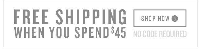Free Shipping when You Spend $45