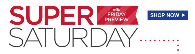 Super Saturday with Friday Preview | Shop Now