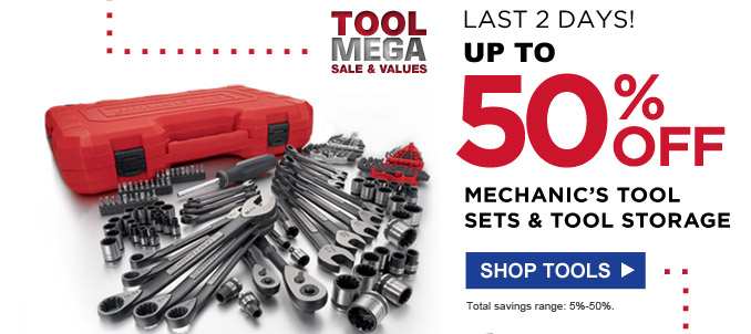 Tool Mega Sale & Values | Last 2 days! Up to 50% off mechanic's tool set & tool storage | Total savings range: 5% - 50%. | Shop tools