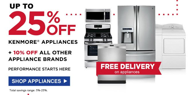 Up to 25% off Kenmore® appliances + 10% off all other appliance brands | Performance starts here | Free Delivery on appliances for members | Total savings range: 5%-25%. | Shop appliances