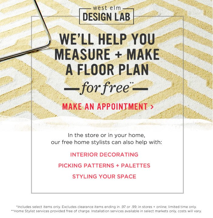 west elm design lab. We'll help you measure + make a floor plan for free**. Make an appointment