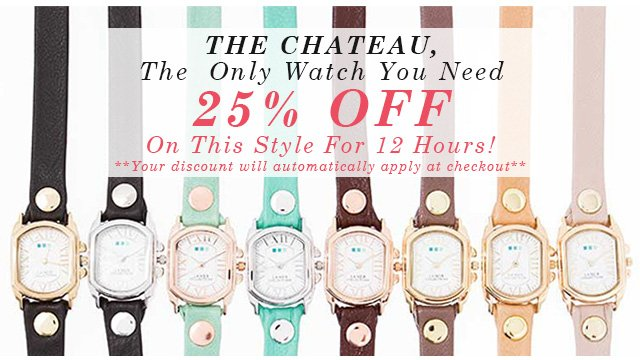 The Chateau, The Only Watch You Need. 25% off On This Style for 12 Hours!