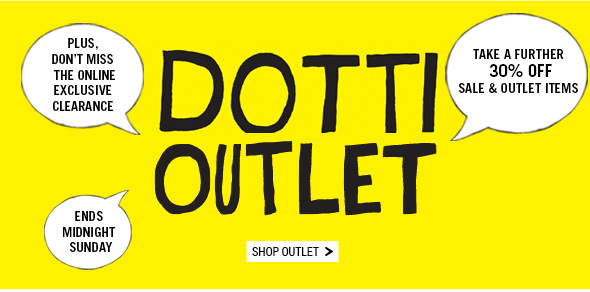 Dotti Outlet. Take a further 30% Off Sale And Outlet Items. Online Only Sale and Outlet Clearance! 3 Days! Ends Sunday. Shop Outlet