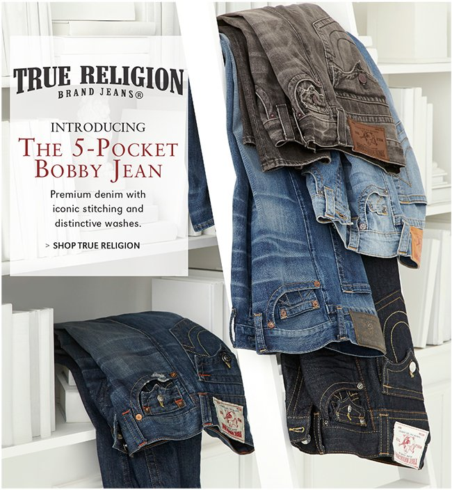 TRUE RELIGION | INTRODUCING THE 5-POCKET BOBBY JEAN | PREMIUM DENIM WITH ICONIC STITCHING AND DISTINCTIVE WASHES. | SHOP TRUE RELIGION