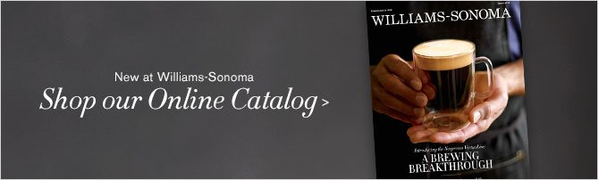 New at Williams-Sonoma - Shop our Online Catalog