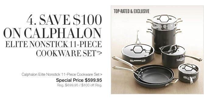 4. SAVE $100 ON CALPHALON ELITE NONSTICK 11-PIECE COOKWARE SET* - TOP-RATED & EXCLUSIVE - Calphalon Elite Nonstick 11-Piece Cookware Set - Special Price $599.95 - Reg. $699.95 / $100 off Reg.