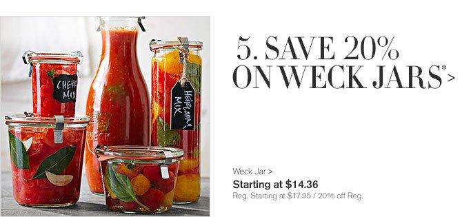 5. SAVE 20% ON WECK JARS* - Weck Jar - Starting at $14.36 - Reg. Starting at $17.95 / 20% off Reg.