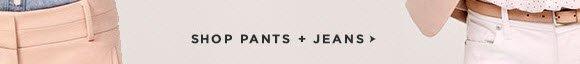 SHOP PANTS + JEANS
