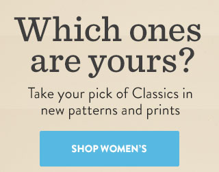 Which ones are yours? Take your pick of Classics in new patterns and prints - Shop Women's