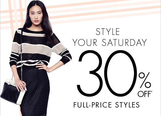 STYLE YOUR SATURDAY  30% OFF* FULL-PRICE STYLES