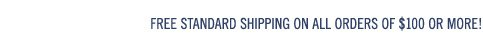 Free Standard Shipping On All Orders of $100 or More!