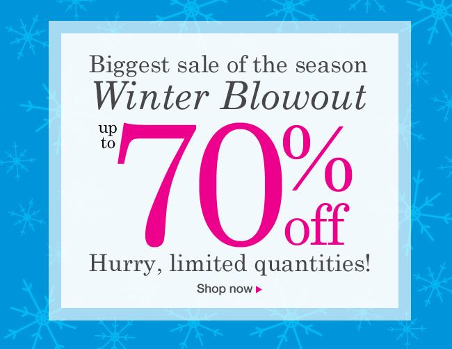 Biggest sale of the season. Winter Blowout up to 70% OFF