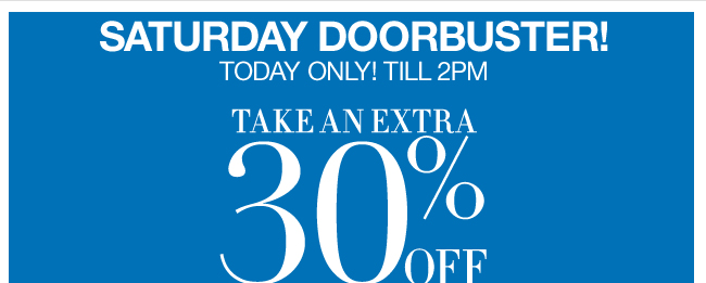 Doorbuster - Save an Extra 30% Off Until 2PM in stores only!