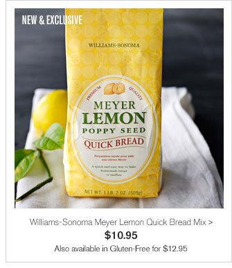 NEW & EXCLUSIVE - Williams-Sonoma Meyer Lemon Quick Bread Mix - $10.95 - Also available in Gluten-Free for $12.95