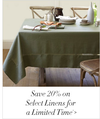 Save 20% on Select Linens for a Limited Time*