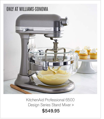 ONLY AT WILLIAMS-SONOMA - KitchenAid Professional 6500 Design Series Stand Mixer - $549.95