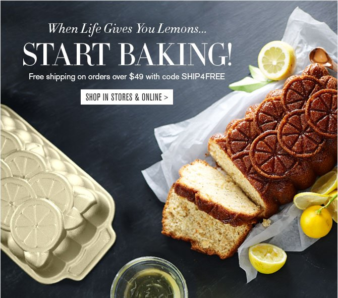 When Life Gives You Lemons…START BAKING! - Free shipping on orders over $49 with code SHIP4FREE - SHOP IN STORES & ONLINE