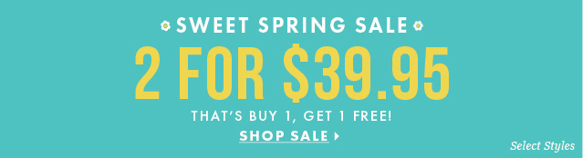 Sweet Spring Sale - 2 For $39.95 - Shop Sale