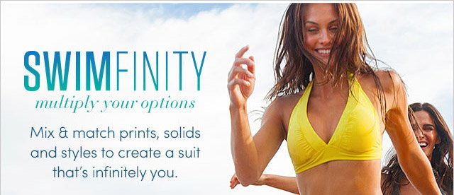 SWIMFINITY multiply your options | Mix & Match prints, solids and styles to create a suit that's infintely you.