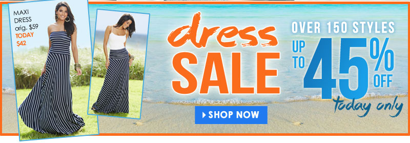 Dress Sale, UP TO 45% OFF, Ends Tonight! SHOP NOW!