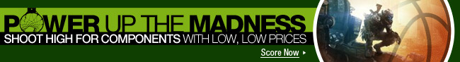 Power up the madness - shoot high for components with low, low prices