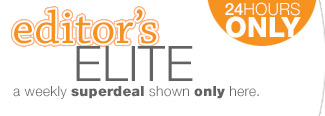 24 Hours only - EDITOR'S ELITE: A weekly super deal shown only here