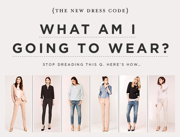 {THE NEW DRESS CODE}  WHAT AM I GOING TO WEAR?  STOP DREADING THIS Q. HERE'S HOW...