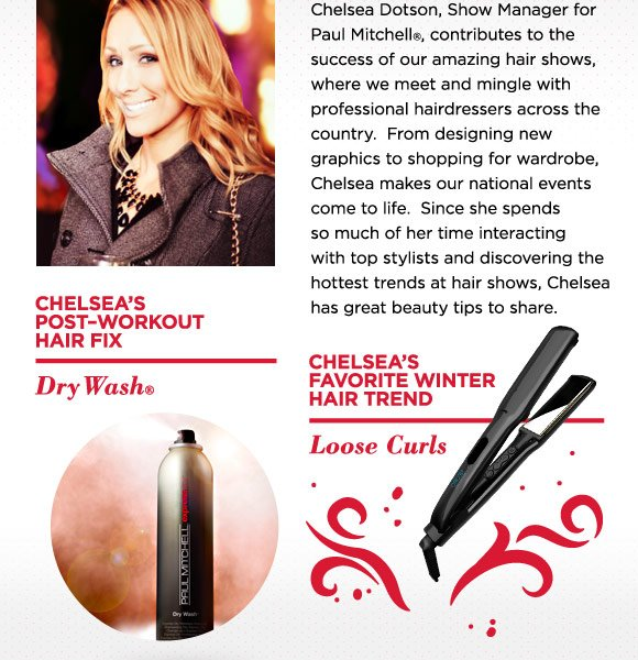 Chelsea's post-workout hair fix: Dry Wash. Chelsea's favorite winter hair trend: Loose curls
