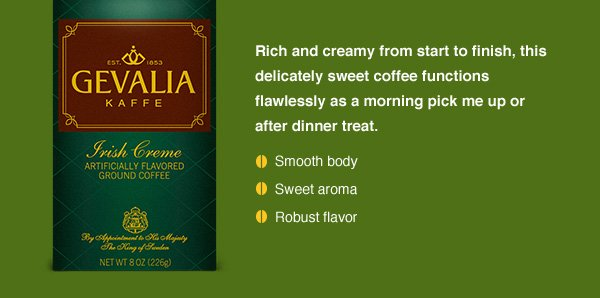 Rich and creamy from start to finish, this delicately sweet coffee functions flawlessly as a morning pick me up or after dinner treat. • Smooth body • Sweet aroma • Robust flavor.