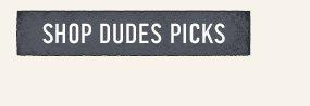 SHOP DUDES PICKS