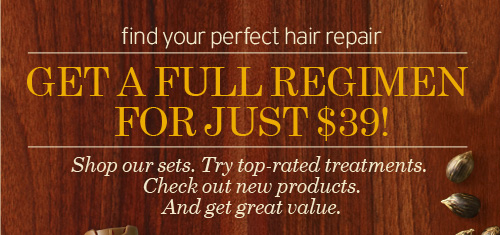 find your perfect hair repair GET A FULL REGIMEN FOR JUST 39  DOLLARS Shop our sets Try top rated treatments Check out new products  And get great value