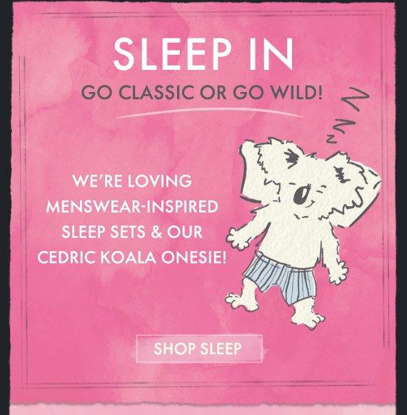 SLEEP IN GO CLASSIC OR GO WILD