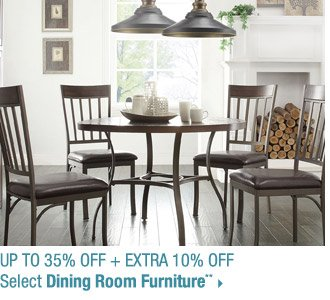 Up to 35% off + Extra 10% off Select Dining Room Furniture**