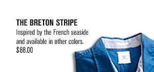 THE BRETON STRIPE: Inspired by the French seaside and available in other colors. $88.00