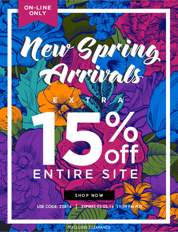 Just In for Spring! Use Code 22814 and Enjoy an Extra 15% OFF Entire Site! On-line Only Sale · Hurry, Shop Now and SAVE!