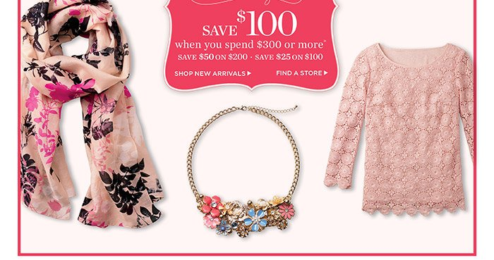 Get Styled for Spring. $100 off $300 or more. $50 off $200 or $25 off $100. Shop Now. Find a Store.